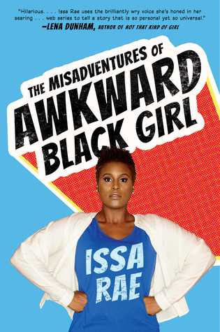 The Misadventures of Awkward Black Girl, books, diverse books, Issa Rae
