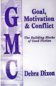 GMC: Goal, Motivation & Conflict by Debra Dixon